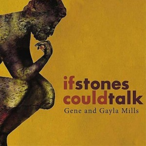 Gene & Gayla Mills - If Stones Could Talk